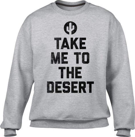 Unisex Take Me To The Desert Sweatshirt