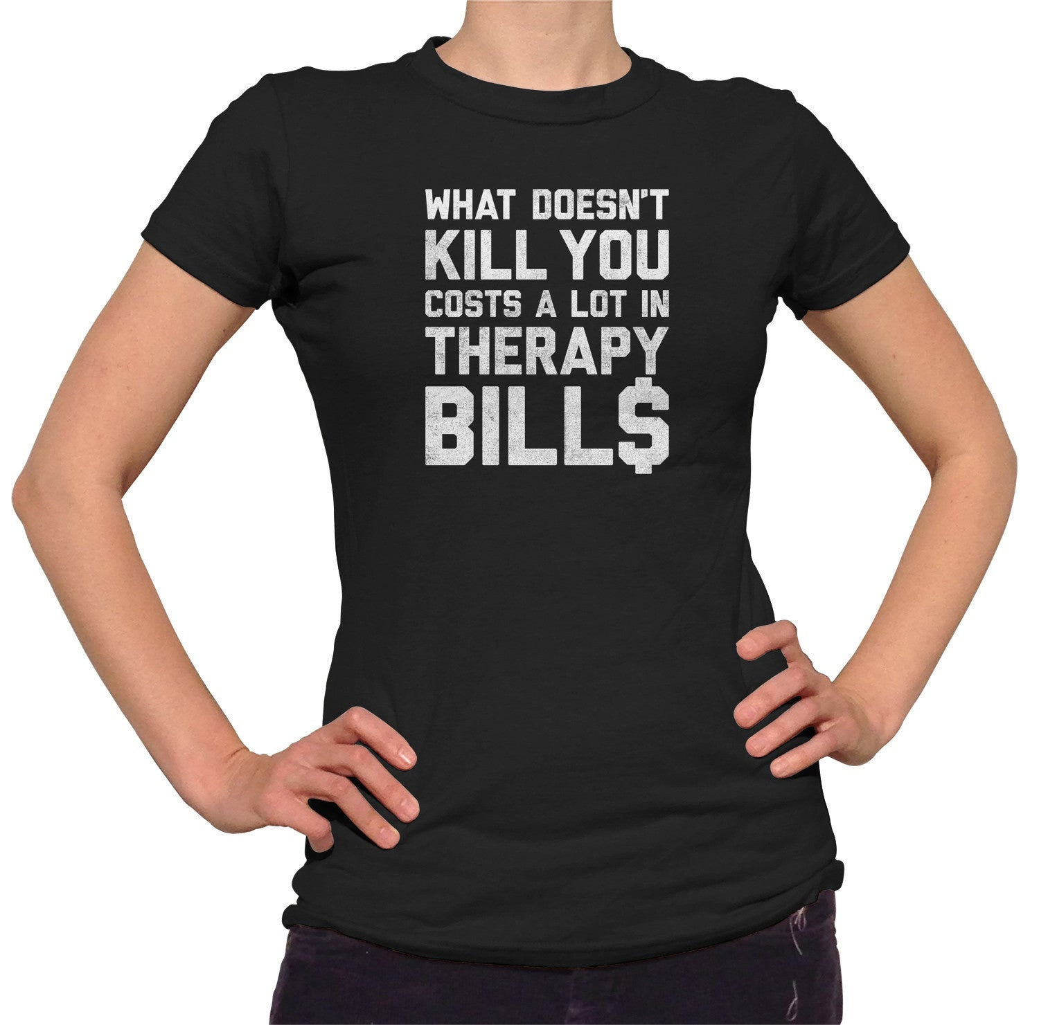 Women's What Doesn't Kill You Costs a Lot in Therapy Bills T-Shirt