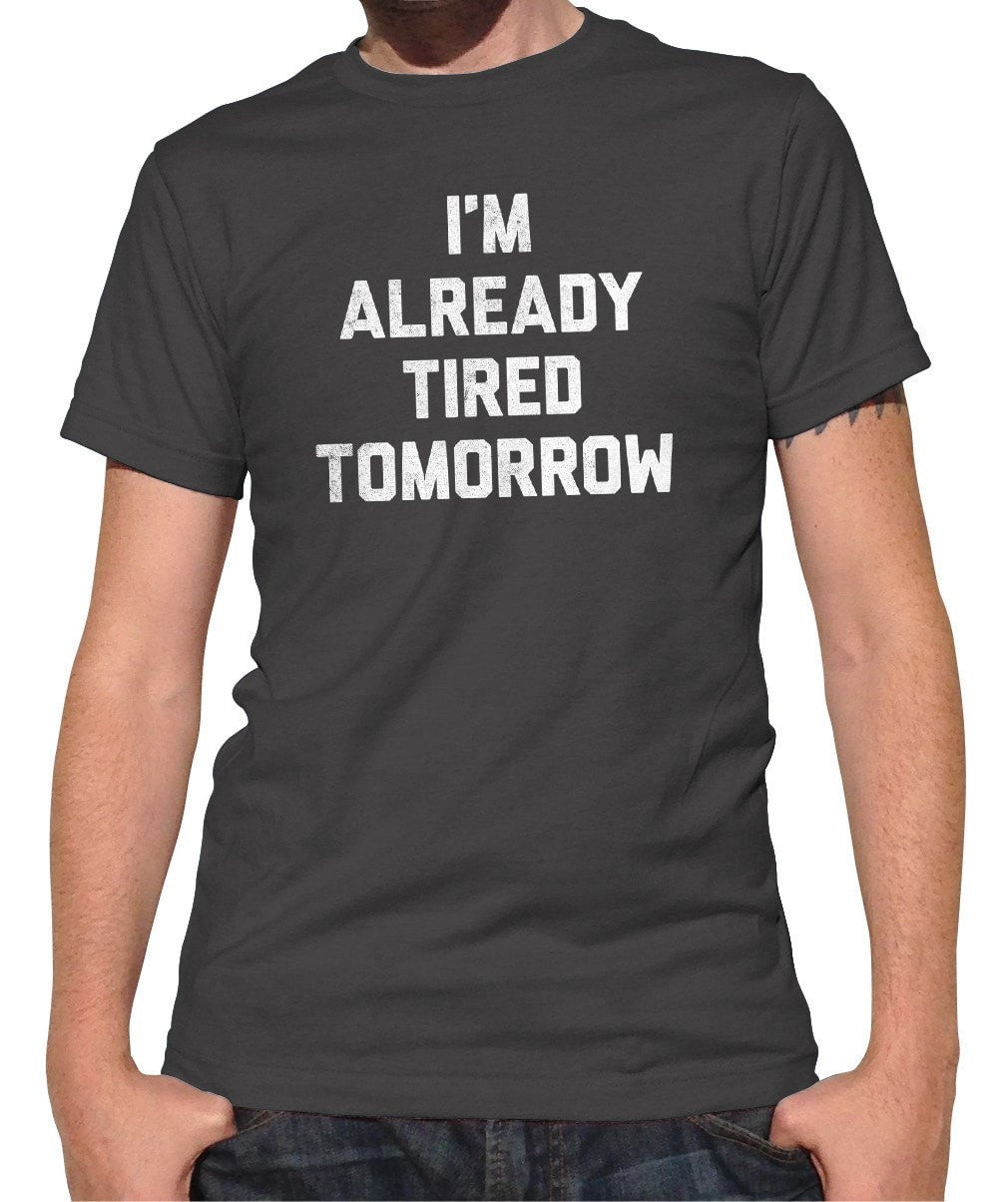 Men's I'm Already Tired Tomorrow T-Shirt
