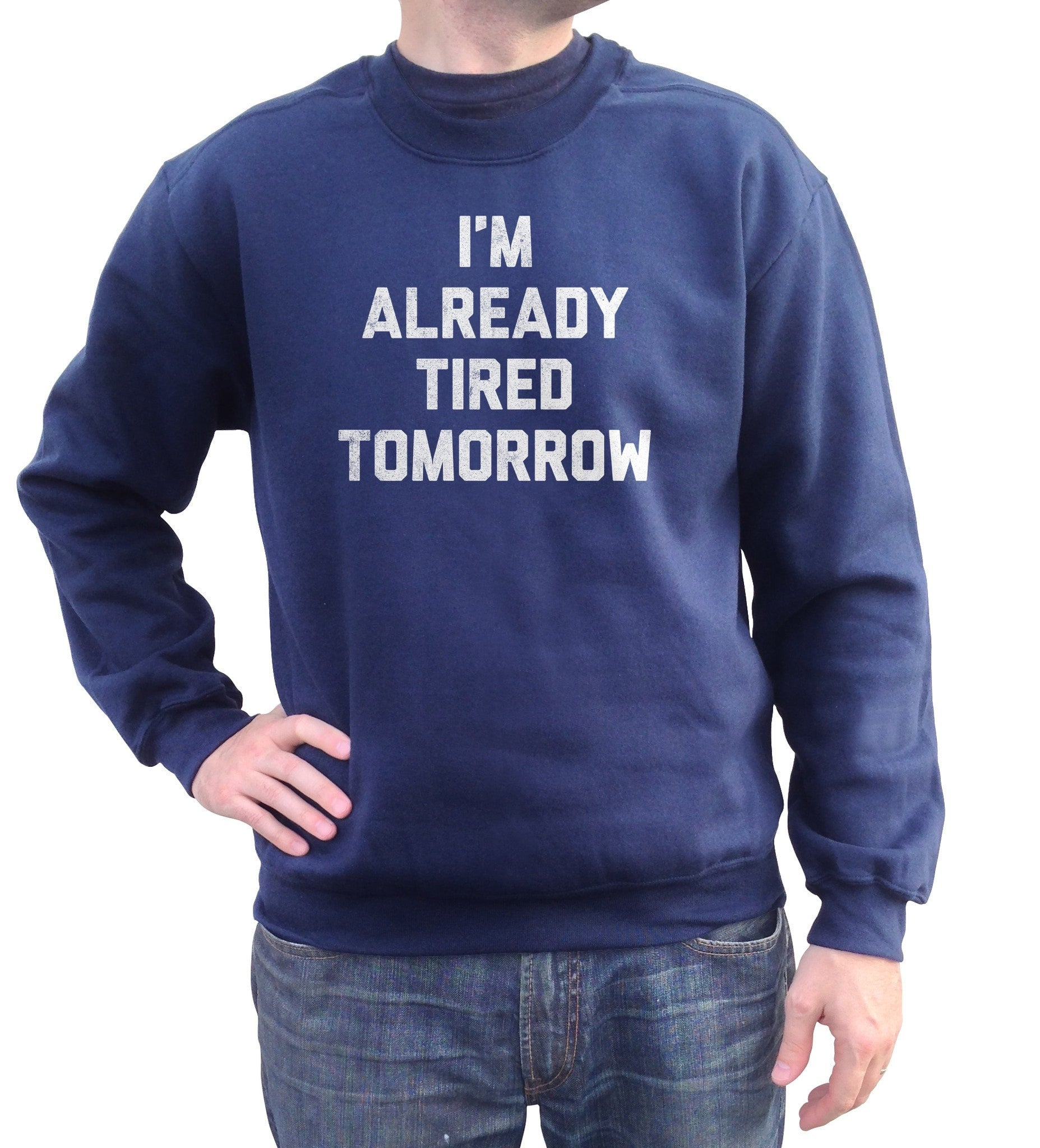 Unisex I'm Already Tired Tomorrow Sweatshirt