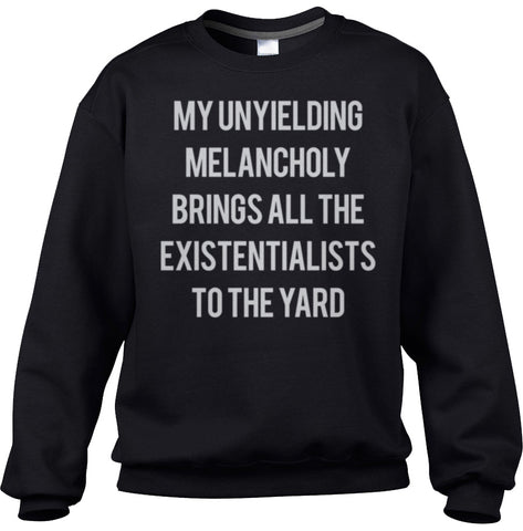 Unisex My Unyielding Melancholy Brings All The Existentialists To The Yard Sweatshirt