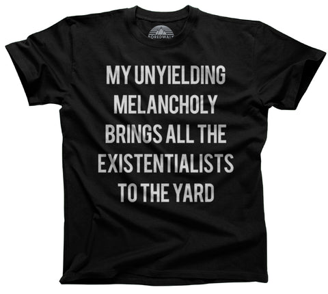 Men's My Unyielding Melancholy Brings All The Existentialists To The Yard T-Shirt