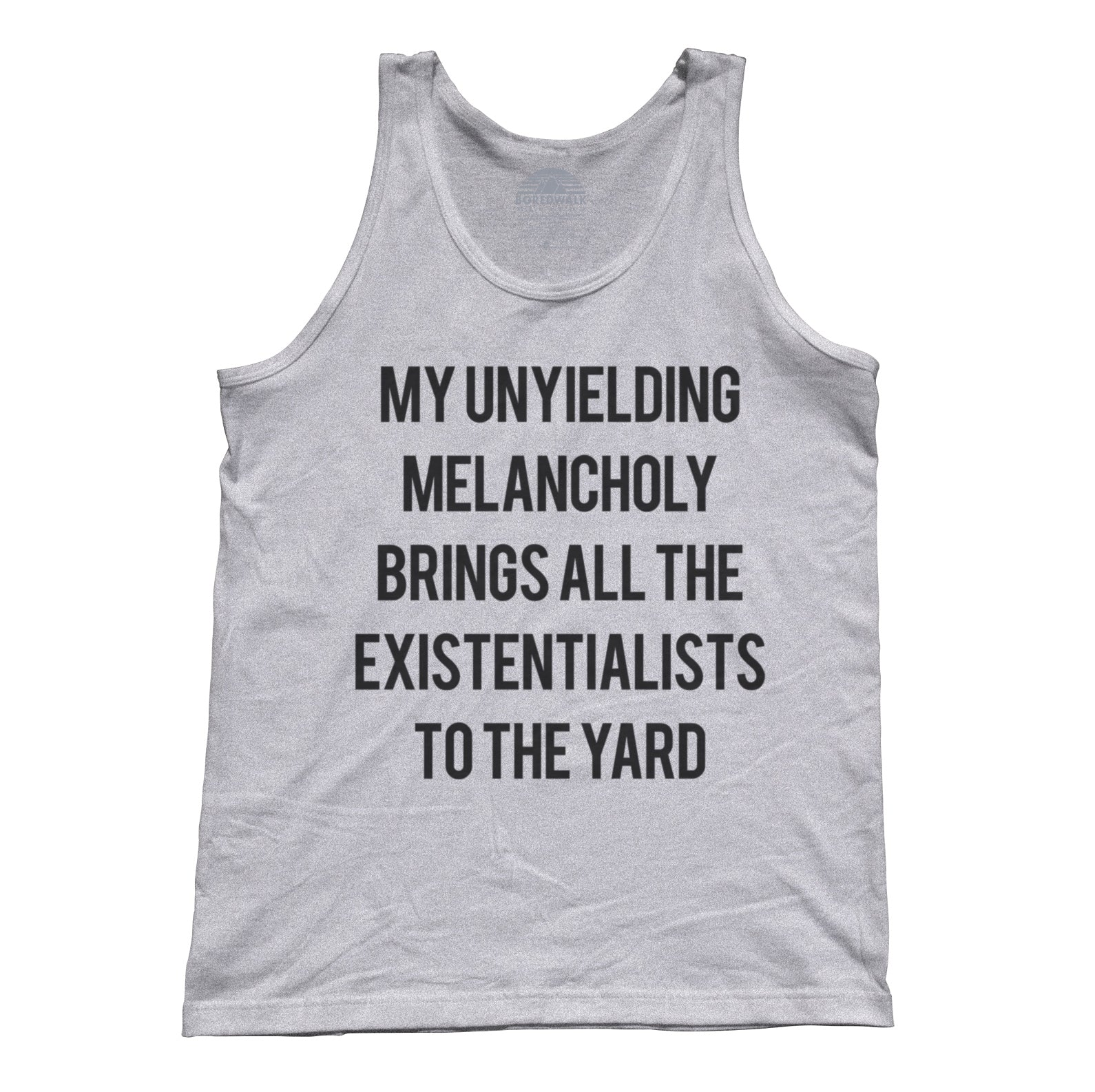 Unisex My Unyielding Melancholy Brings All The Existentialists To The Yard Tank Top