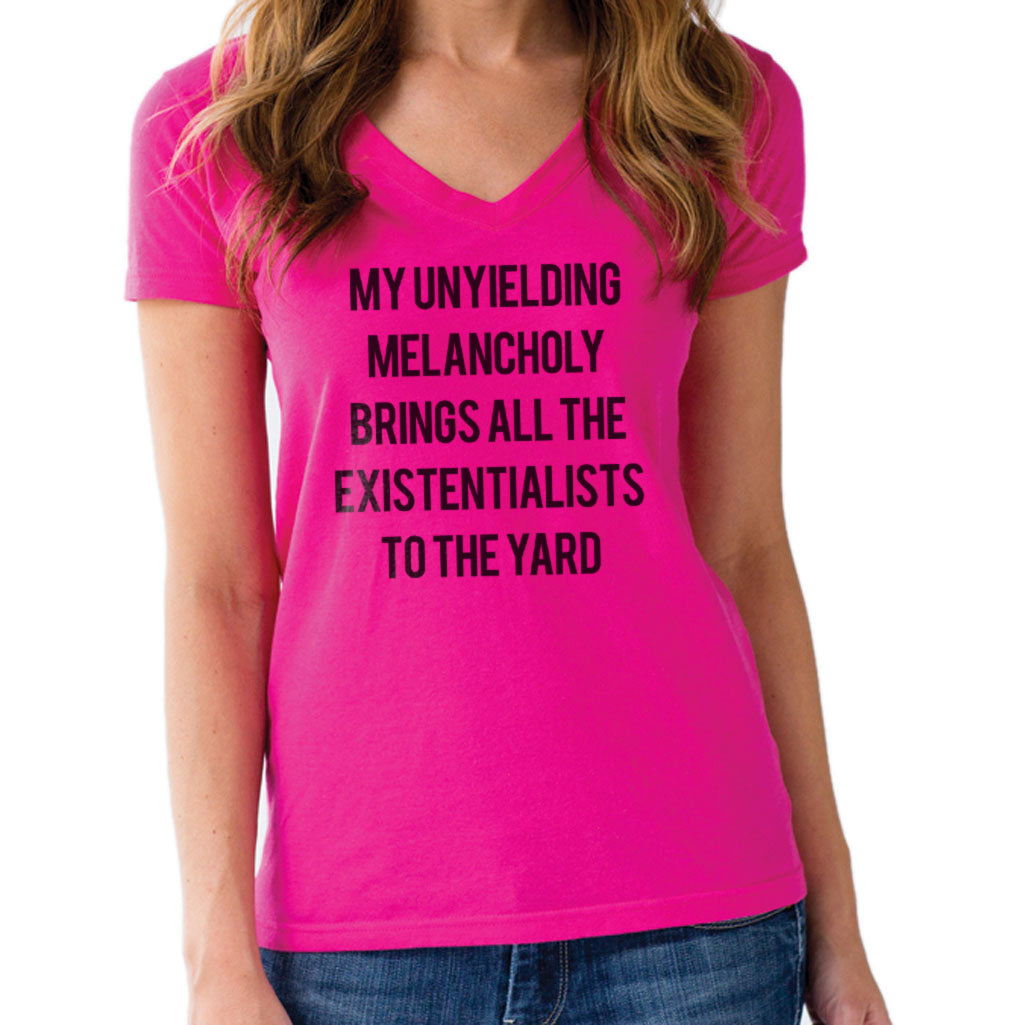 Women's My Unyielding Melancholy Brings All The Existentialists To The Yard Vneck T-Shirt