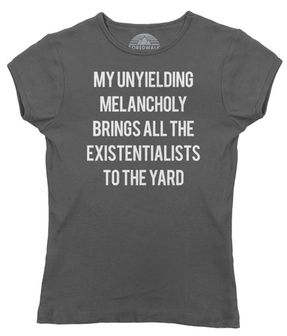 Women's My Unyielding Melancholy Brings All The Existentialists To The Yard T-Shirt