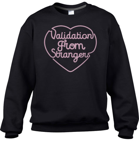 Unisex Validation From Strangers Sweatshirt