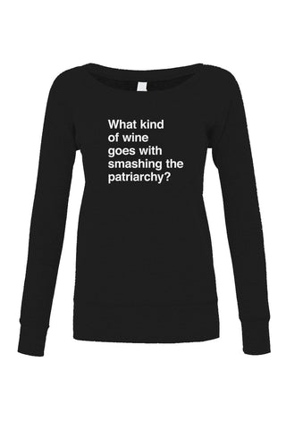 Women's What Kind of Wine Goes with Smashing the Patriarchy? Scoop Neck Fleece - Juniors Fit - Funny Feminist Shirt