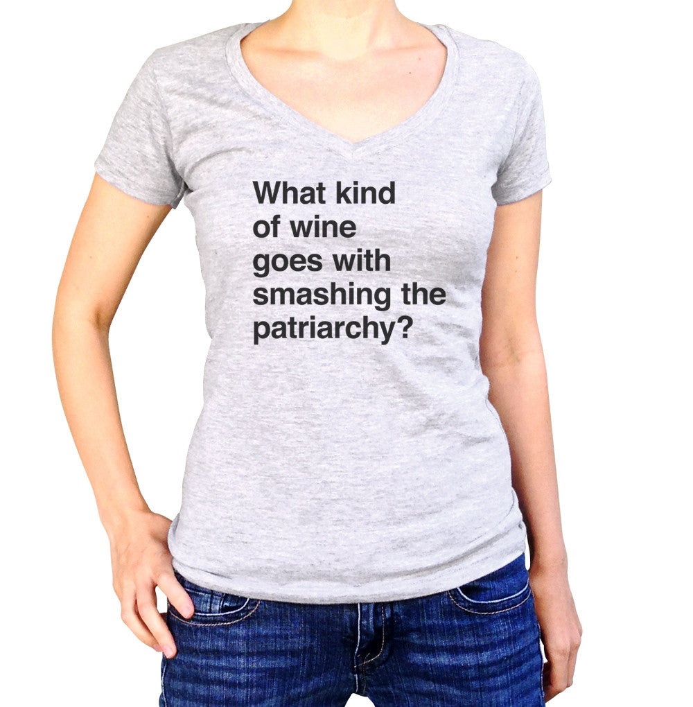 Women's What Kind of Wine Goes with Smashing the Patriarchy? Vneck T-Shirt - Juniors Fit - Funny Feminist Shirt