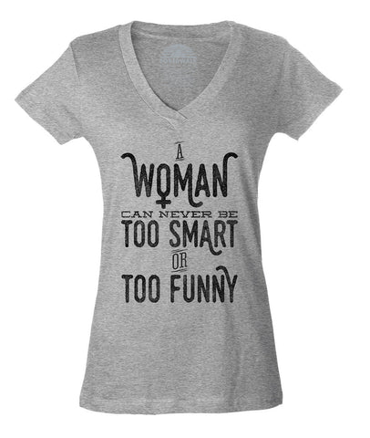 Women's A Woman Can Never Be Too Smart or Too Funny Vneck T-Shirt - Juniors Fit