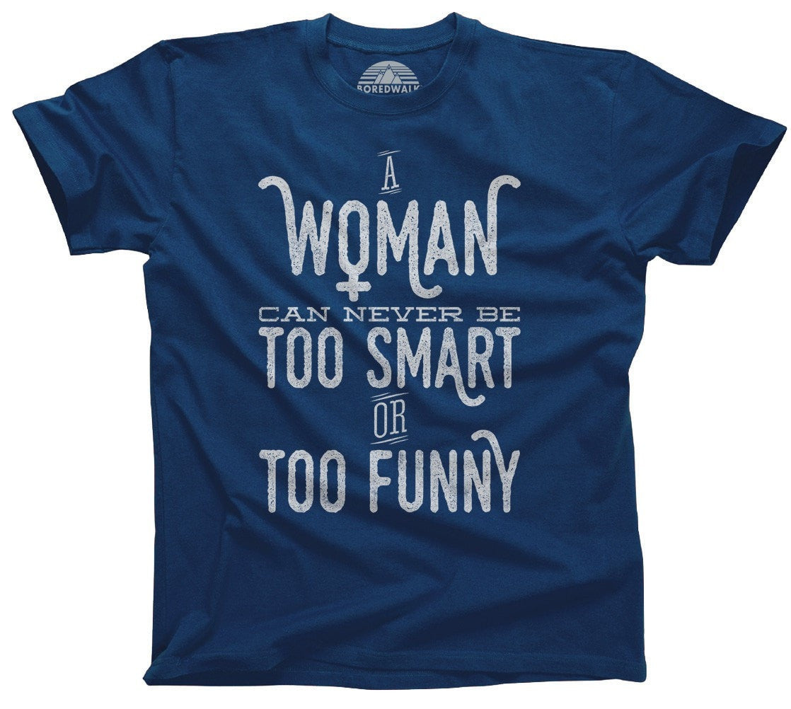Men's A Woman Can Never Be Too Smart or Too Funny T-Shirt
