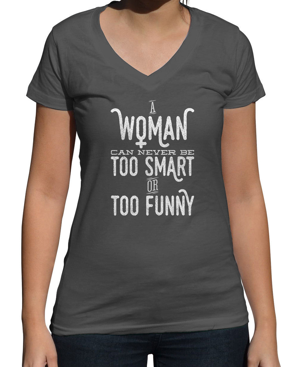 Women's A Woman Can Never Be Too Smart or Too Funny Vneck T-Shirt