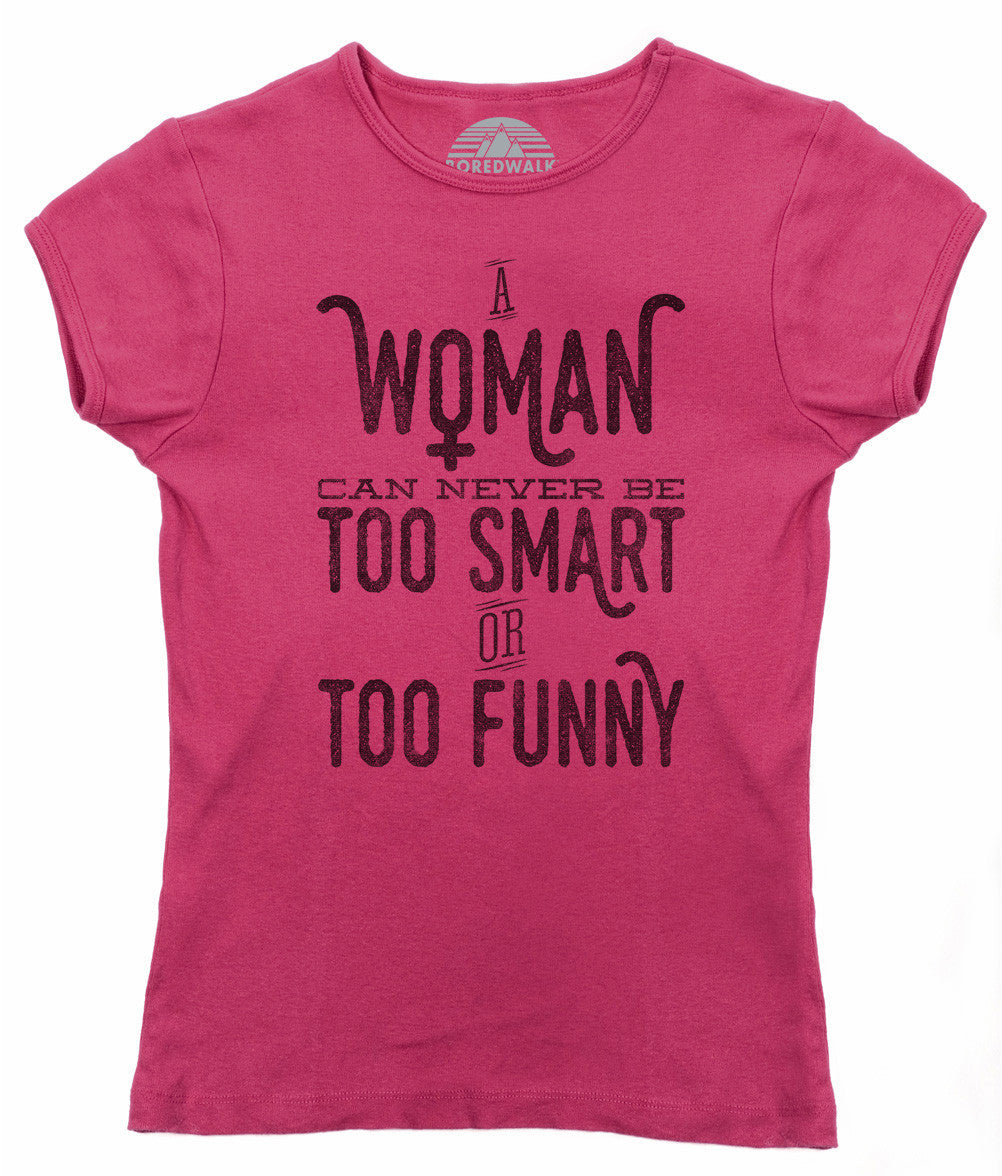 Women's A Woman Can Never Be Too Smart or Too Funny T-Shirt - Juniors Fit