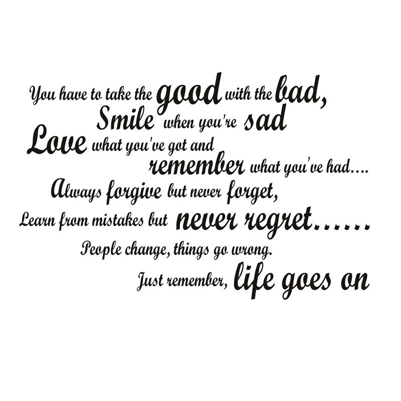 "Wall Decal: ""You've Got to take the good with the bad, smile when you're sad, love what you've got and..."""