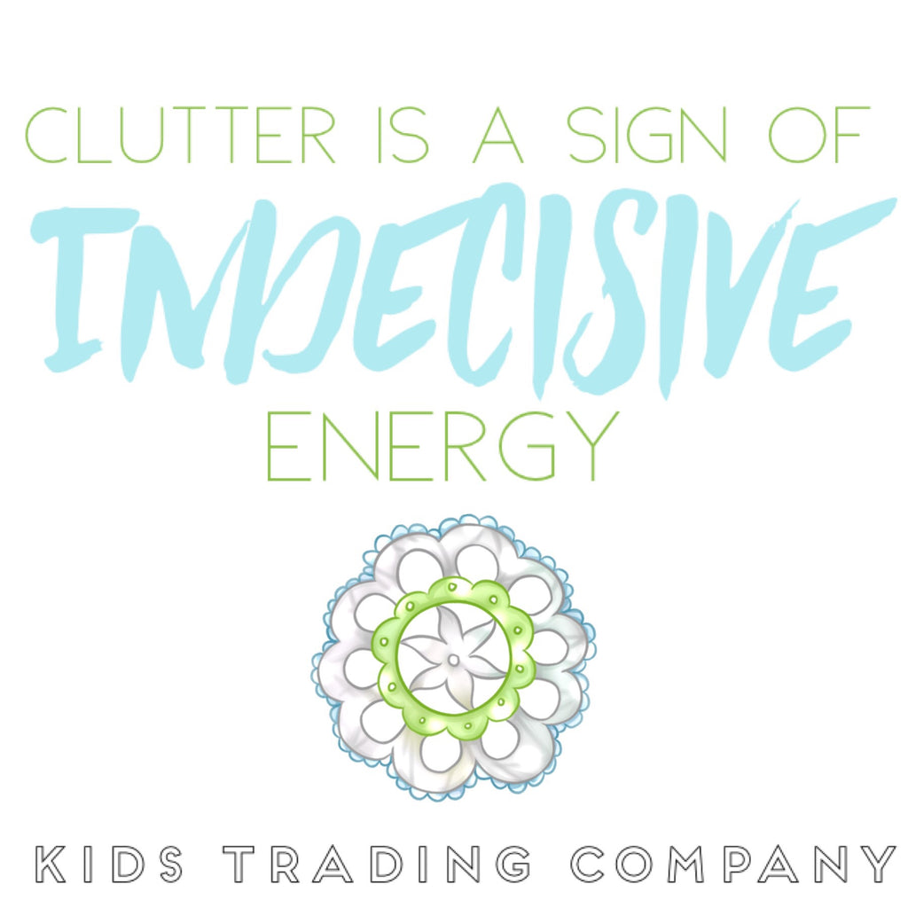 Clutter is a sign of indecisive energy
