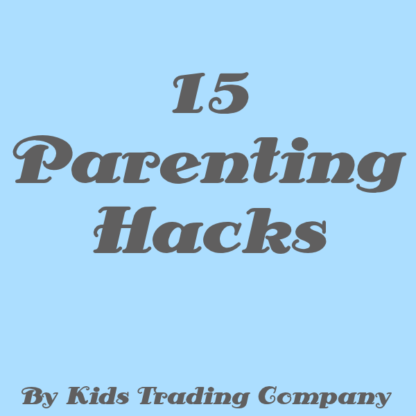 15 Parenting Hacks - 1st Edition