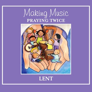 Making Music, Praying Twice: Songs for God's Children - Lent Collection - (Mp3 Audio)