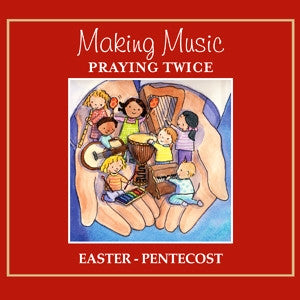 Making Music, Praying Twice: Songs for God's Children - Easter/Pentecost Collection - (Mp3 Audio)