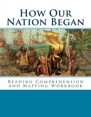 How Our Nation Began Reading Comprehension and Mapping Workbook -eBook