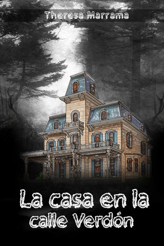 La casa en la calle Verdón (Spanish Edition) by Theresa Marram