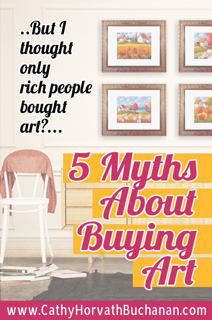 5 myths about buying art by Cathy Horvath Buchanan