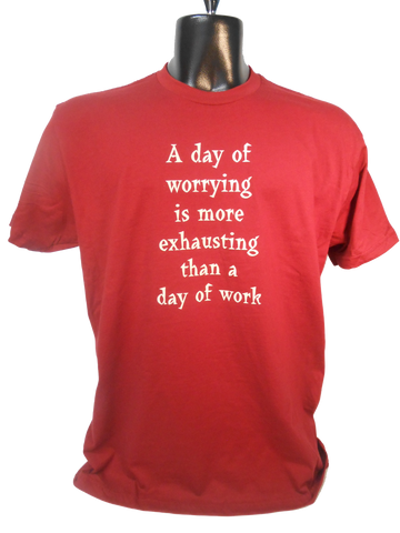A day of worrying is more exhausting than a day of work