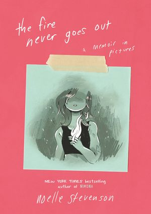 The Fire Never Goes Out by Noelle Stevenson