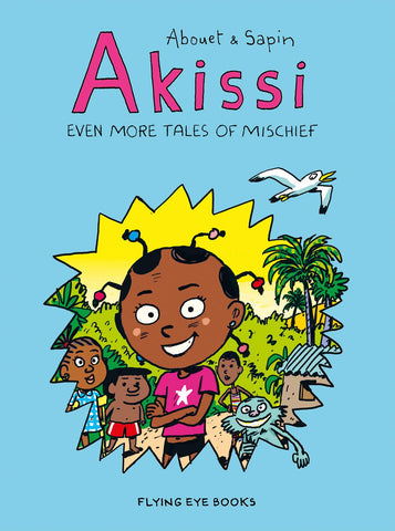 Akissi: Even More Tales of Mischief (Akissi Book 3) by Marguerite Abouet and Mathieu Sapin