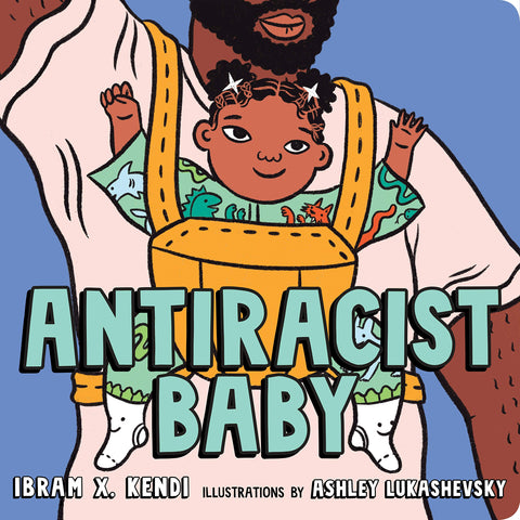 Antiracist Baby by Ibram X. Kendi and Ashley Lukashevsky