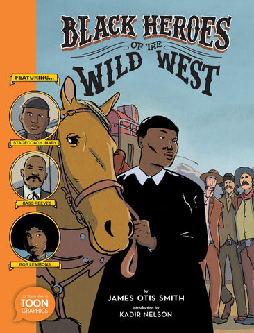 Black Heroes of the Wild West: Featuring Stagecoach Mary, Bass Reeves, and Bob Lemmons by James Otis Smith