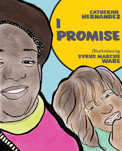 I Promise by Catherine Hernandez and Syrus Marcus Ware
