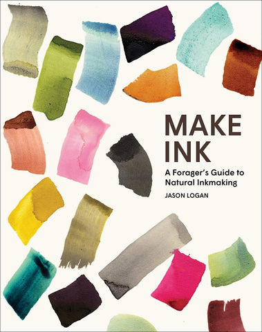 Make Ink: A Forager's Guide to Natural Inkmaking by Jason Logan and Michael Ondaatje