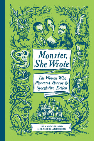 Monster, She Wrote: The Women Who Pioneered Horror & Speculative Fiction by Lisa Kroger and Melanie R. Anderson