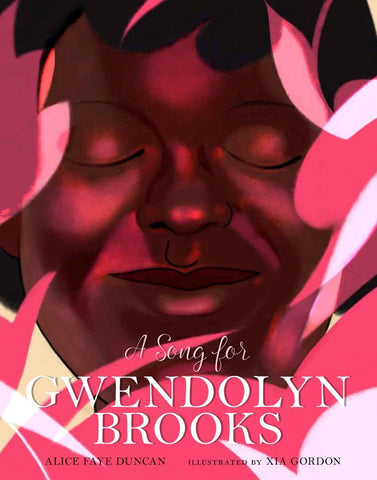 A Song for Gwendolyn Brooks by Alice Faye Duncan and Xia Gordon