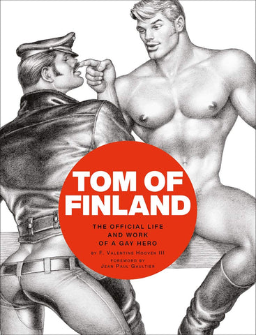 Tom of Finland: The Official Life and Work of a Gay Hero by F. Valentine Hooven III