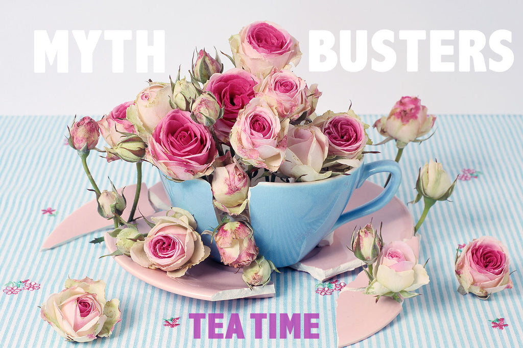 Myth Busters: Tea Time