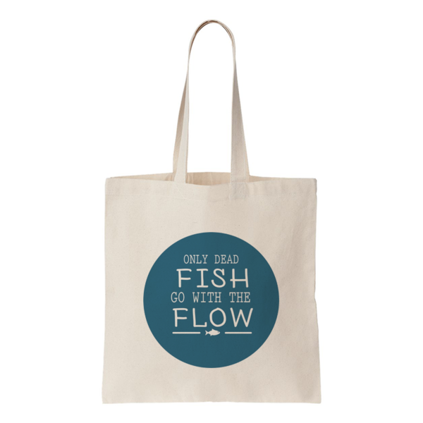 "Tote Bag - Quote ""Only dead fish go with the flow"" 2"