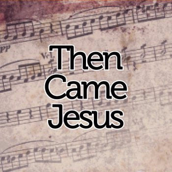 Then Came Jesus // Sheet Music - Marshall Music