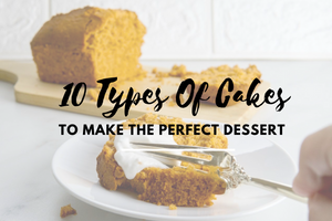 10 Types of Cakes To Help You Build The Perfect Dessert