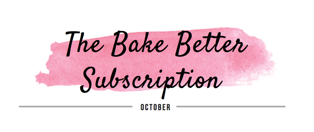 The Bake Better Subscription October