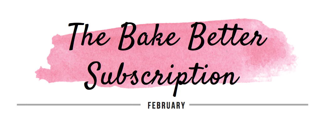 The Bake Better Subscription February