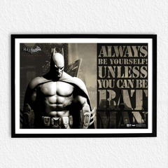 Always Be Yourself Unless You Can Be A Batman