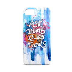 Case - Ask Dumb Questions Typography Artwork Case Apple