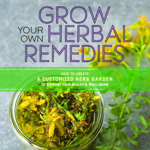 PREORDER Grow Your Own Herbal Remedies - Softcover - Signed by Author! - SHIPS MARCH 2019!