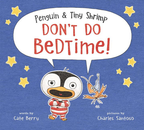 Penguin & Tint Shrimp Don't Do Bedtime! by Cate Berry