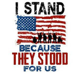 I Stand Because They Stood For Us - T-Shirt