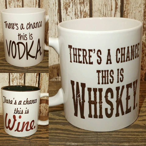 There's a Chance this is Whiskey coffee mug READY TO SHIP