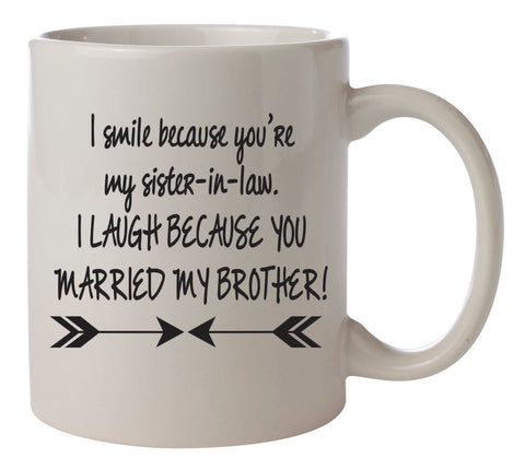I smile because you're my sister-in-law I laugh because you married my brother coffee mug
