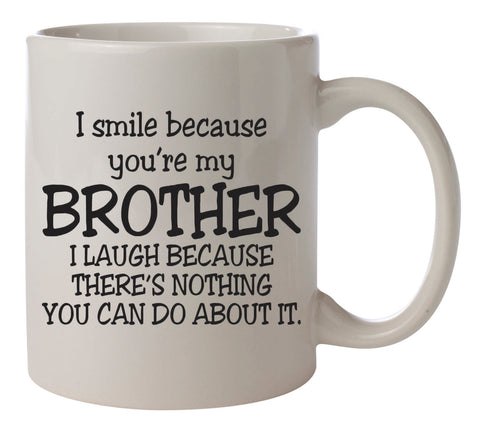 I smile because you're my brother I laugh because there's nothing you can do about it coffee mug