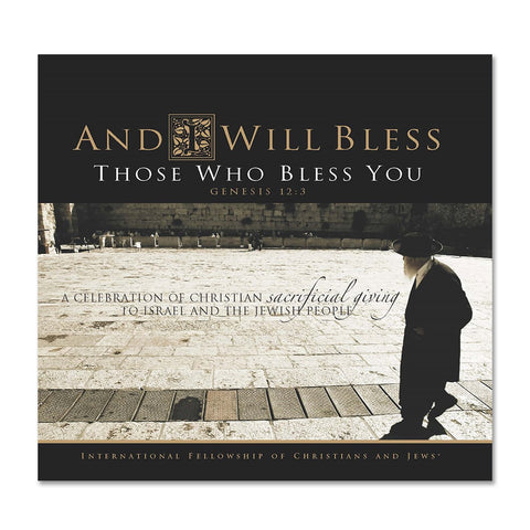 And I Will Bless Those Who Bless You – A Celebration of Christian Sacrificial Giving to Israel and the Jewish People