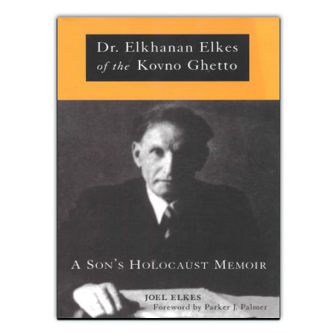 Dr. Elkhanan Elkes of the Kovno Ghetto: A Son's Holocaust Memoir